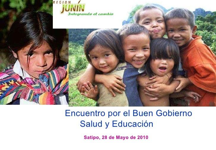 Encuentro por el Buen Gobierno Salud y Educación  Satipo, 28 de Mayo de 2010