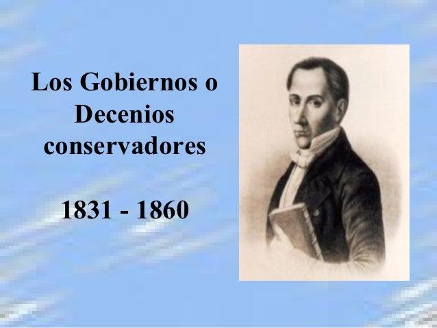 Los Gobiernos o   Decenios conservadores  1831 - 1860