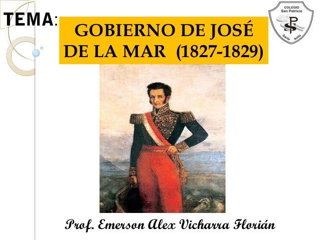TEMA:GOBIERNO DE JOSÉDE LA MAR (1827-1829)Prof. Emerson Alex Vicharra Florián