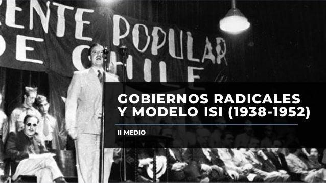 GOBIERNOS RADICALES Y MODELO ISI (1938-1952) II MEDIO