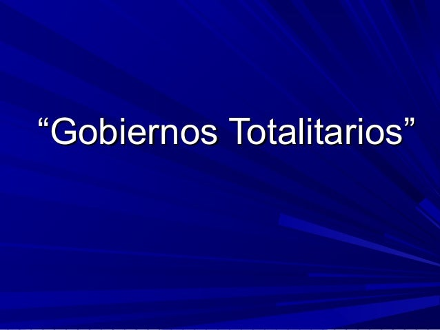 """""Gobiernos Totalitarios""Gobiernos Totalitarios"""