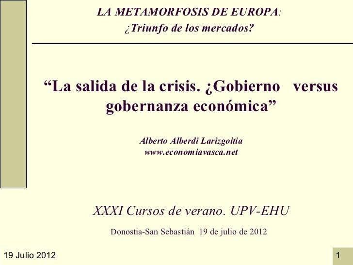 """LA METAMORFOSIS DE EUROPA:                    ¿Triunfo de los mercados?         """"La salida de la crisis. ¿Gobierno versus ..."""