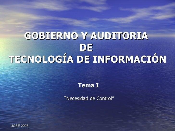 """GOBIERNO Y AUDITORIA  DE  TECNOLOGÍA DE INFORMACIÓN """" Necesidad de Control"""" UCSE 2006 Tema I"""