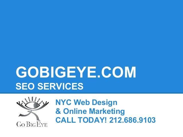 GOBIGEYE.COMSEO SERVICES       NYC Web Design       & Online Marketing       CALL TODAY! 212.686.9103
