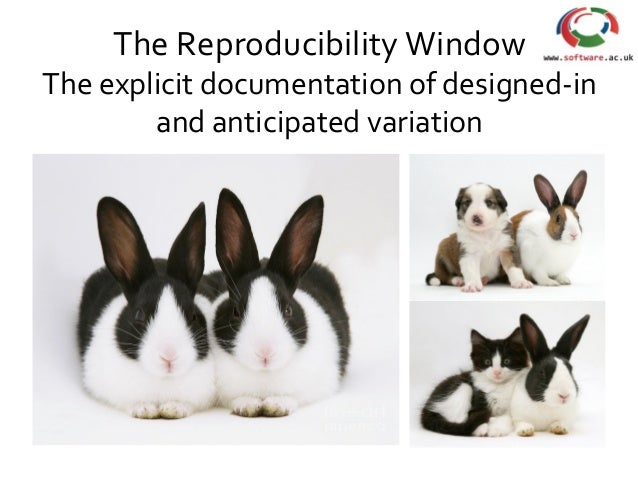 The Reproducibility Window The explicit documentation of designed-in and anticipated variation