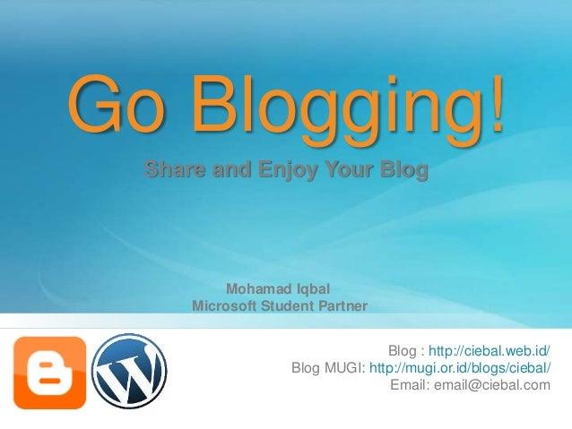 Go Blogging! Blog : http://ciebal.web.id/ Blog MUGI: http://mugi.or.id/blogs/ciebal/ Email: email@ciebal.com Share and Enj...