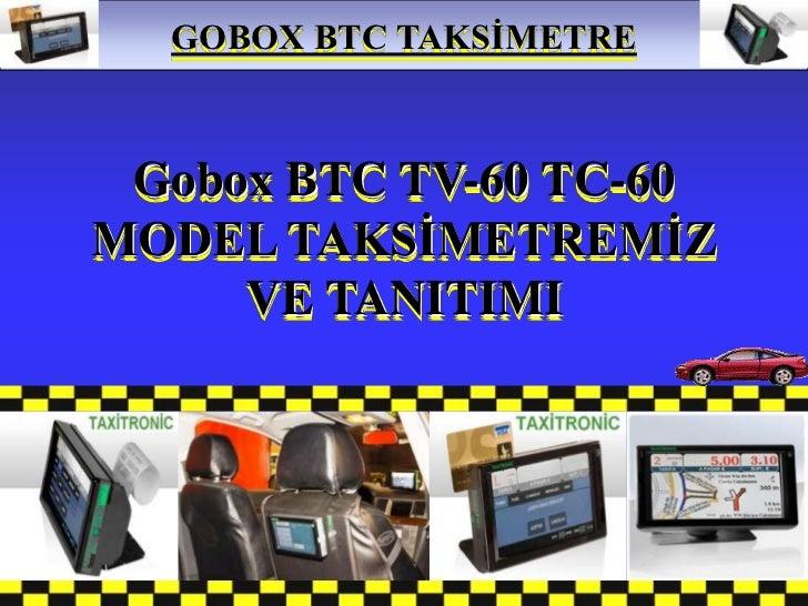 GOBOX BTC TAKSĠMETRE  .... TETAġ ELEKTRONĠK .... Gobox BTC TV-60 TC-60MODEL TAKSĠMETREMĠZ     VE TANITIMI