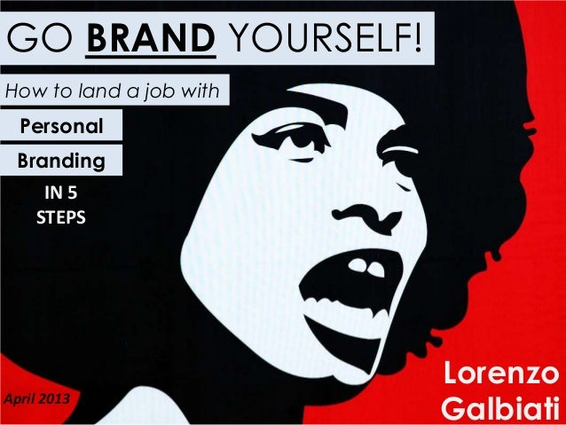 GO BRAND YOURSELF!LorenzoGalbiatiHow to land a job withApril 2013PersonalBrandingIN 5STEPS