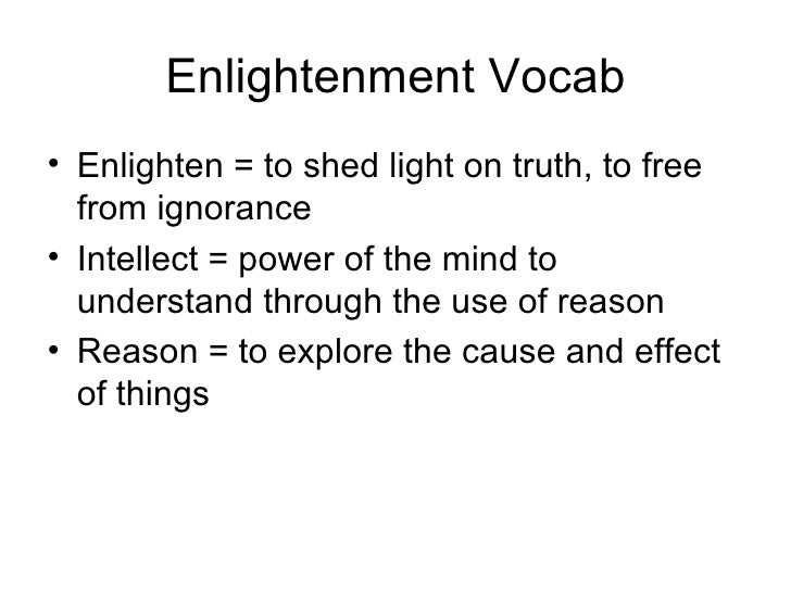 Enlightenment Vocab <ul><li>Enlighten = to shed light on truth, to free from ignorance </li></ul><ul><li>Intellect = power...