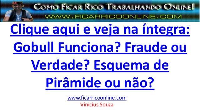 Clique aqui e veja na íntegra: Gobull Funciona? Fraude ou Verdade? Esquema de Pirâmide ou não? www.ficarricoonline.com Vin...