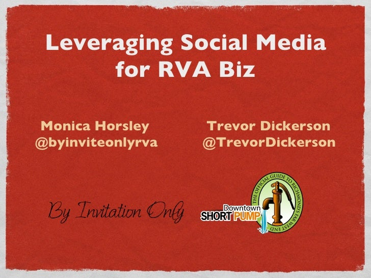 Leveraging Social Media for RVA Biz <ul><ul><ul><li>Monica Horsley  Trevor Dickerson </li></ul></ul></ul><ul><li>@byinvite...