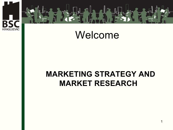 Welcome  MARKETING STRATEGY AND MARKET RESEARCH