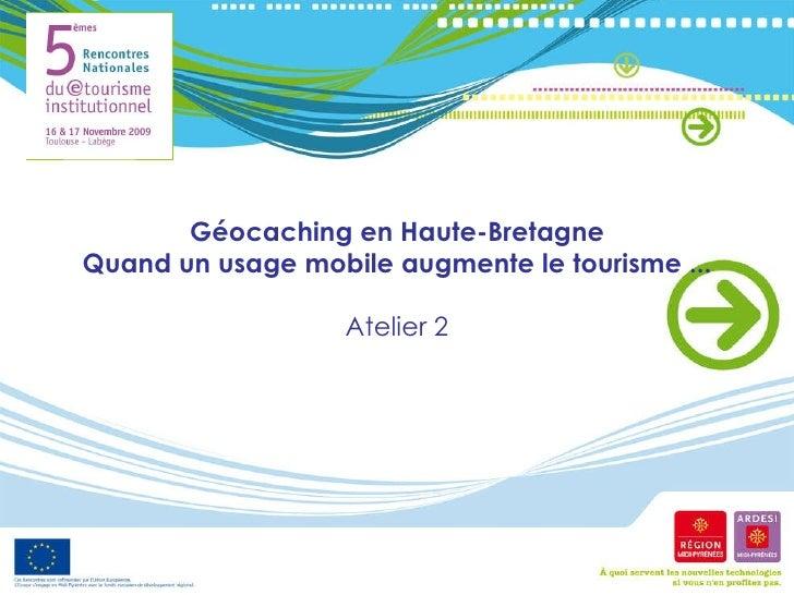 Géocaching en Haute-Bretagne Quand un usage mobile augmente le tourisme ... Atelier 2