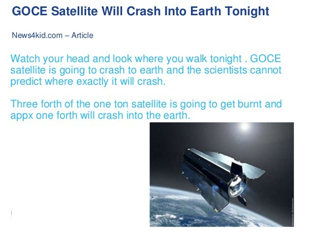 GOCE Satellite Will Crash Into Earth Tonight News4kid.com – Article  Watch your head and look where you walk tonight . GOC...