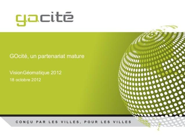 GOcité, un partenariat matureVisionGéomatique 201218 octobre 2012