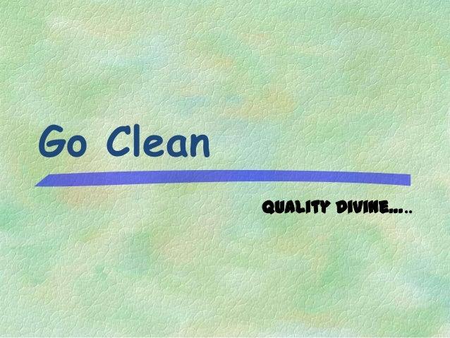 Go Clean           Quality Divine…..