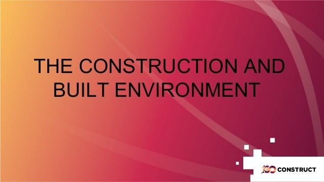 THE CONSTRUCTION AND BUILT ENVIRONMENT