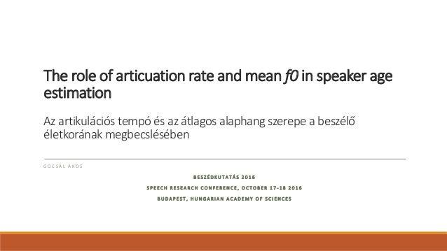 The role of articuation rate and mean f0 in speaker age estimation Az artikulációs tempó és az átlagos alaphang szerepe a ...