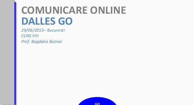 COMUNICARE ONLINE DALLES GO 29/06/2013– Bucuresti CURS VIII Prof. Bogdana Butnar