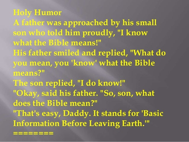"""Holy HumorA father was approached by his smallson who told him proudly, """"I knowwhat the Bible means!""""His father smiled and..."""