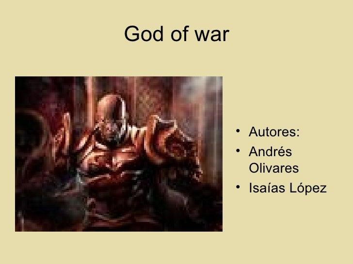 God of war <ul><li>Autores:  </li></ul><ul><li>Andrés Olivares </li></ul><ul><li>Isaías López </li></ul>