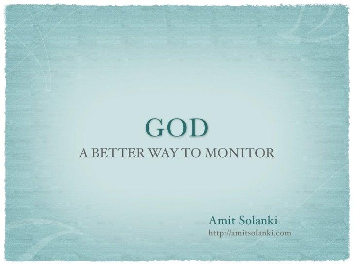 GOD A BETTER WAY TO MONITOR                    Amit Solanki                http://amitsolanki.com