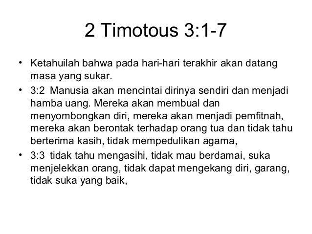 2 Timotous 3:1-7 • Ketahuilah bahwa pada hari-hari terakhir akan datang masa yang sukar. • 3:2 Manusia akan mencintai diri...