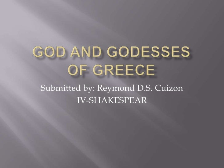 God and godessesof greece Submitted by: Reymond D.S. Cuizon IV-SHAKESPEAR