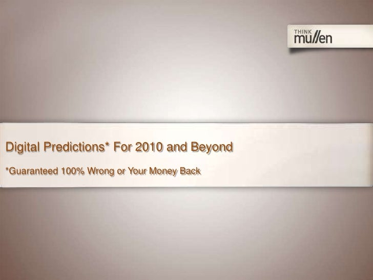 Digital Predictions* For 2010 and Beyond *Guaranteed 100% Wrong or Your Money Back