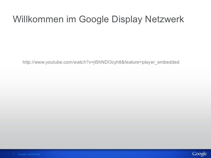 Willkommen im Google Display Netzwerk       http://www.youtube.com/watch?v=jt5hNDOcyh8&feature=player_embedded1   Google c...