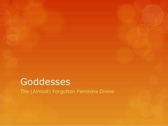 Goddesses The (Almost) Forgotten Feminine Divine