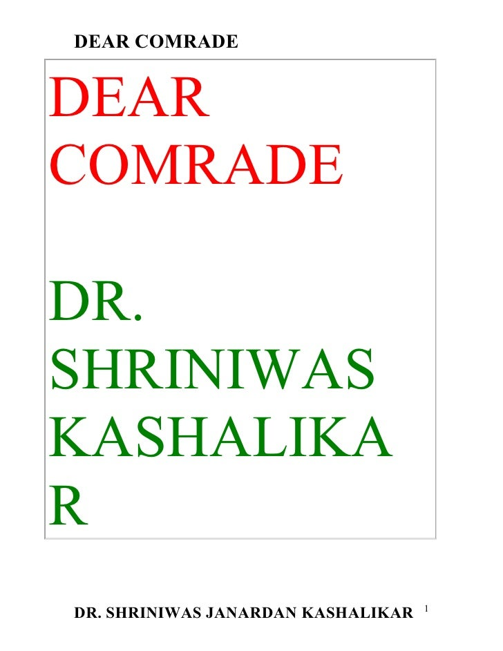 DEAR COMRADE   DEAR COMRADE  DR. SHRINIWAS KASHALIKA R                                     1 DR. SHRINIWAS JANARDAN KASHAL...