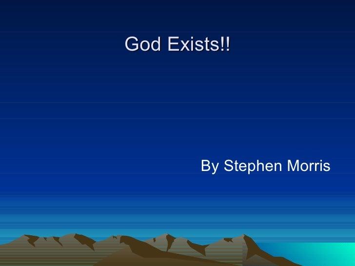 God Exists!! <ul><li>By Stephen Morris </li></ul>