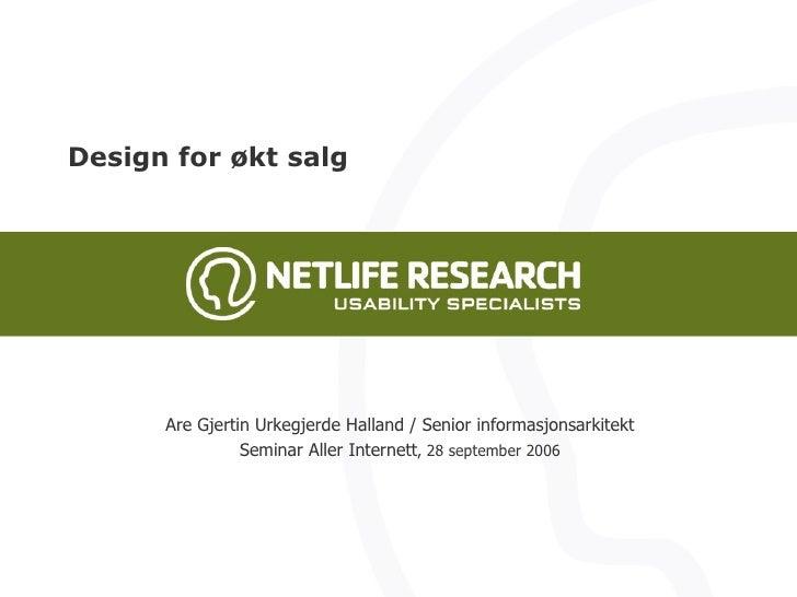 Are Gjertin Urkegjerde Halland / Senior informasjonsarkitekt Seminar Aller Internett , 28 september 2006 Design for økt salg
