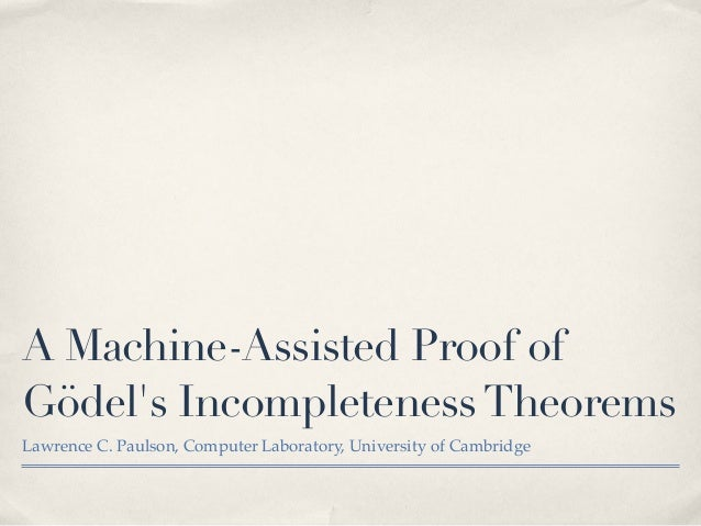 A Machine-Assisted Proof of Gödel's Incompleteness Theorems Lawrence C. Paulson, Computer Laboratory, University of Cambri...