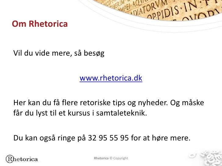 Om RhetoricaVil du vide mere, så besøg                   www.rhetorica.dkHer kan du få flere retoriske tips og nyheder. Og...