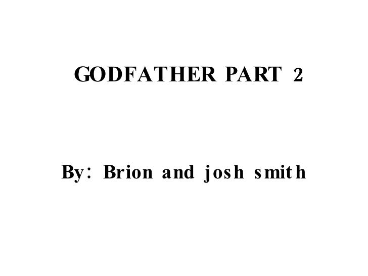 GODFATHER PART 2 By: Brion and josh smith