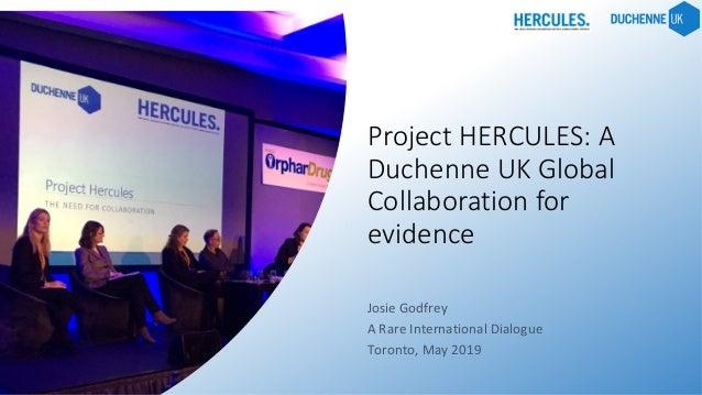 Project HERCULES: A Duchenne UK Global Collaboration for evidence JosieGodfrey ARareInternationalDialogue Toronto,...