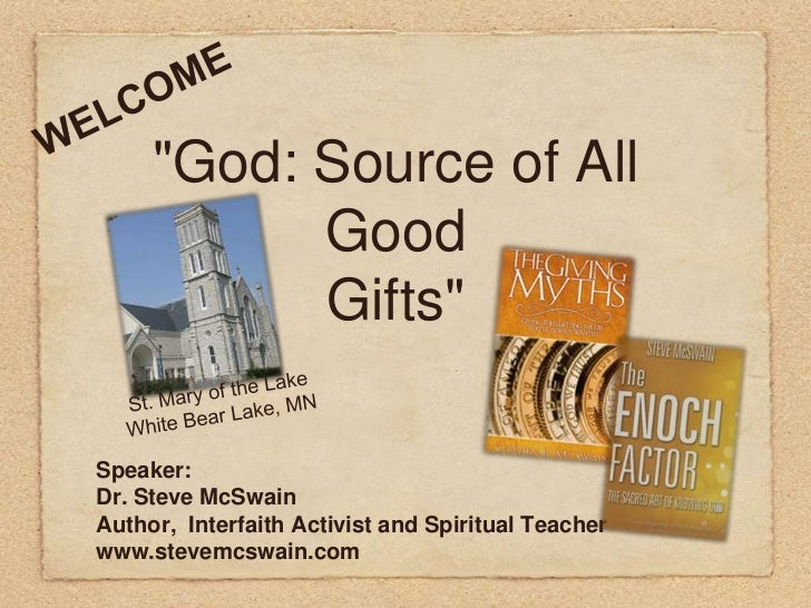 """WELCOME<br />""""God: Source of AllGoodGifts""""<br />St. Mary of the Lake<br />White Bear Lake, MN<br />Speaker:<br />Dr. Steve..."""