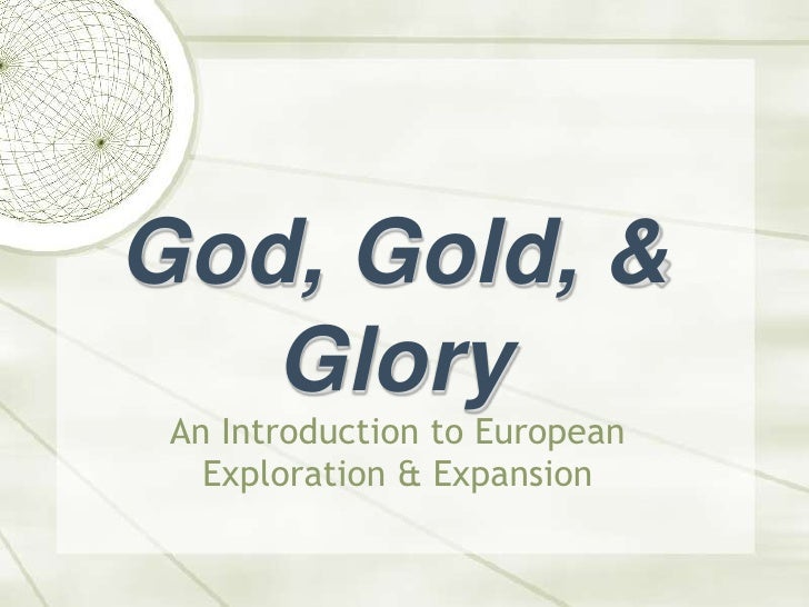 God, Gold, & Glory<br />An Introduction to European Exploration & Expansion<br />