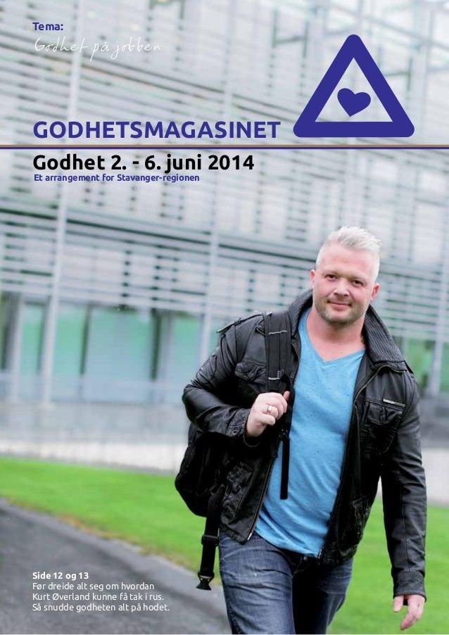Godhet 2. - 6. juni 2014 GODHETSMAGASINET Et arrangement for Stavanger-regionen Tema: Side 12 og 13 Før dreide alt seg om ...