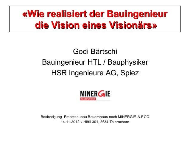«Wie realisiert der Bauingenieur  die Vision eines Visionärs»            Godi Bärtschi    Bauingenieur HTL / Bauphysiker  ...