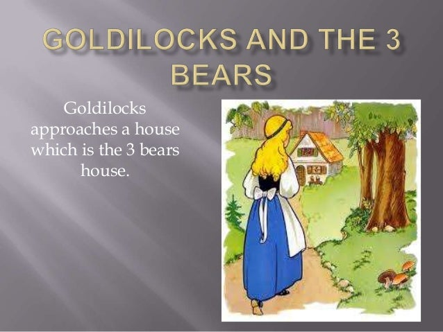 Goldilocks approaches a house which is the 3 bears house.