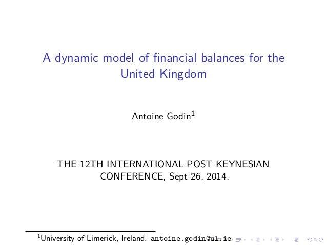 A dynamic model of financial balances for the  United Kingdom  Antoine Godin1  THE 12TH INTERNATIONAL POST KEYNESIAN  CONF...