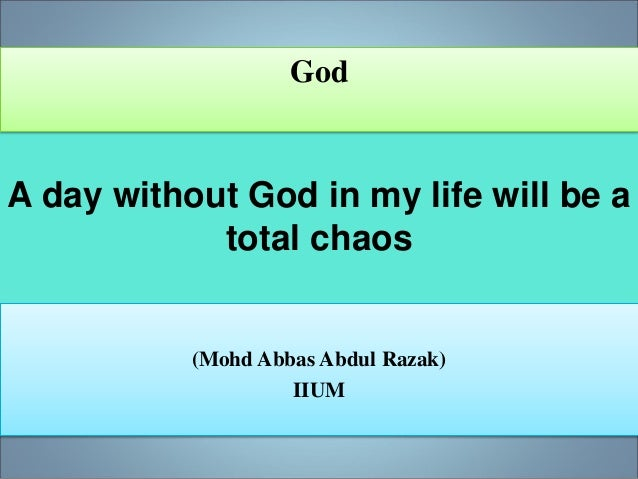 A day without God in my life will be a total chaos (Mohd Abbas Abdul Razak) IIUM God