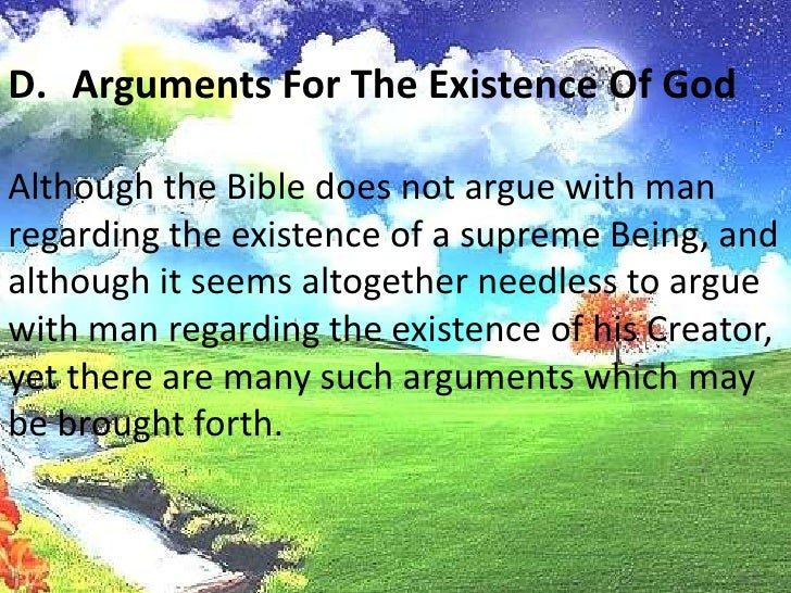 Arguments For The Existence Of God<br />Although the Bible does not argue with man regarding the existence of a supreme Be...