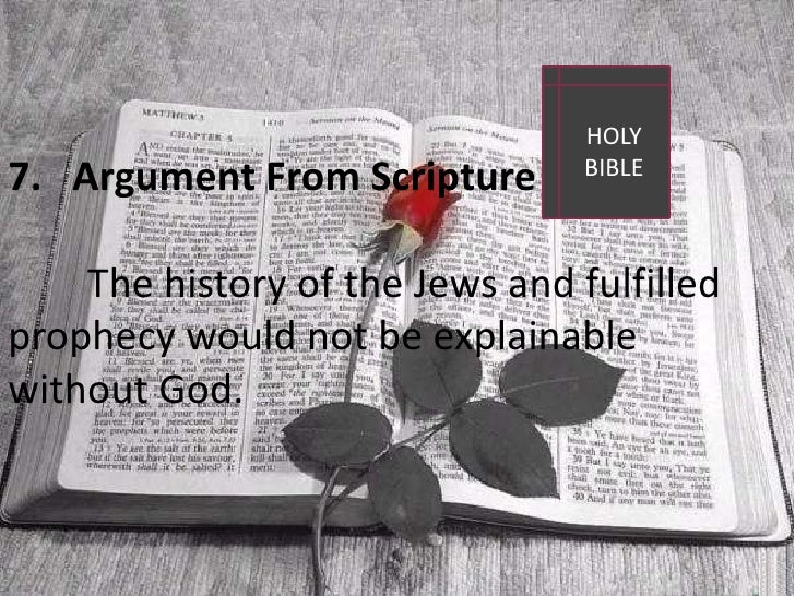 HOLY BIBLE<br />Argument From Scripture<br />The history of the Jews and fulfilled<br />prophecy would not be explainable...