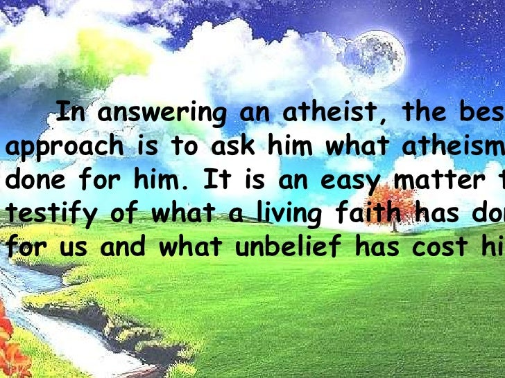 Man has fellowship with his God - This undoubtedly is the strongest argument of all, and all the proof that is needed. Th...