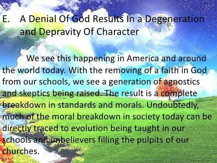 A Denial Of God Results In a Degeneration and Depravity Of Character<br />We see this happening in America and around the ...