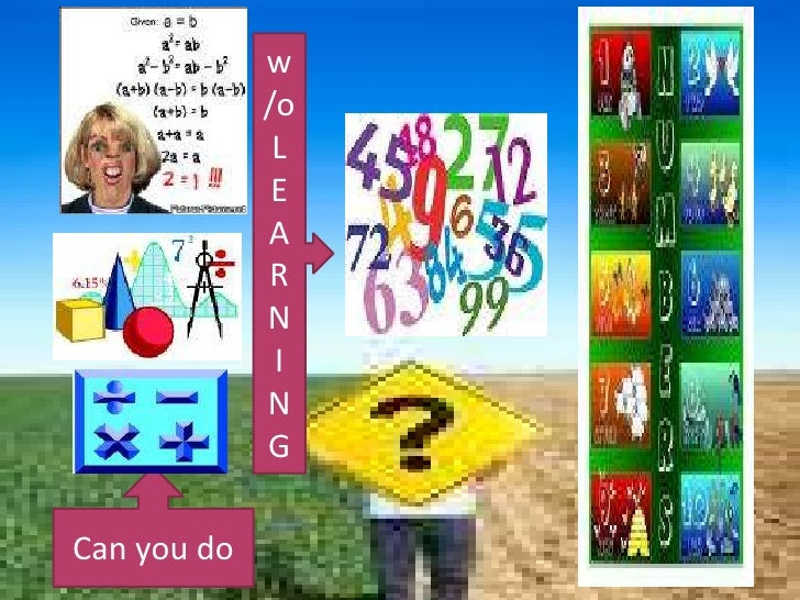 w/o<br />LEARNING<br />Can you do<br />